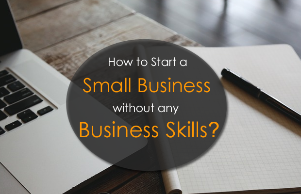 How to Start a Small Business without any Business Skills