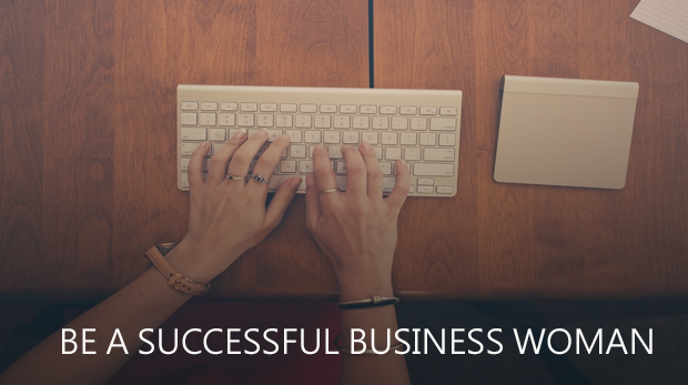 Top 5 Tips to Be a Successful Business Woman